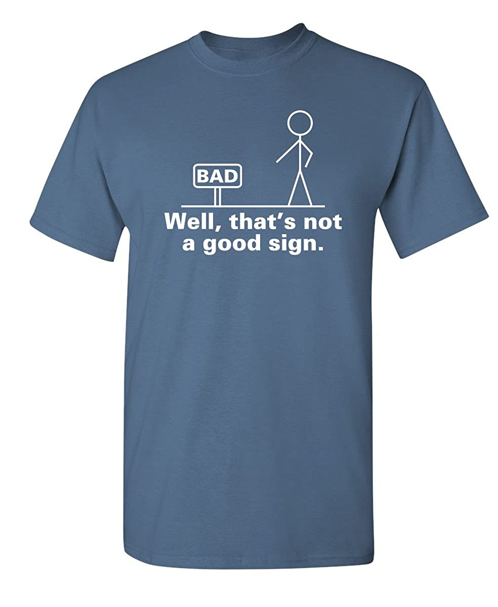 601c5831b Amazon.com: Well That's Not A Good Sign Novelty Sarcastic Graphic Cool Mens Funny  T Shirt: Clothing