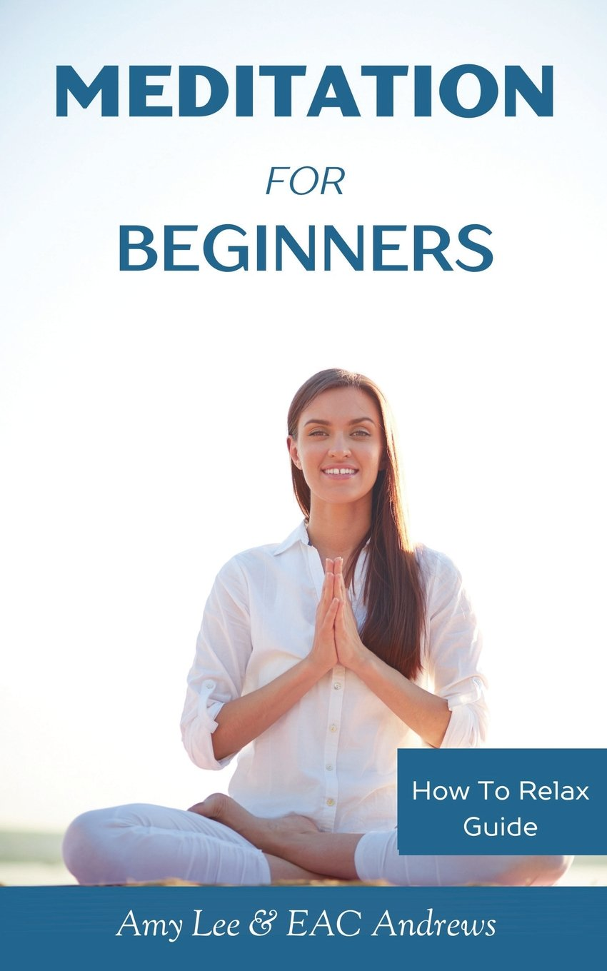 As Overstressed Publishers Focus More >> Meditation For Beginners 5 Simple And Effective Techniques To Calm