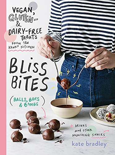 Bliss Bites: Vegan, Gluten- and Dairy-Free Treats from the Kenko Kitchen by Kate Bradley