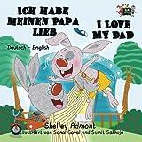 Ich habe meinen Papa lieb I Love My Dad (german english bilingual, german children's books): german kids books, kinderbuch, german childrens stories
