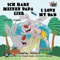 Ich habe meinen Papa lieb I Love My Dad (german english bilingual, german children's books): german kids books, kinderbuch, german childrens stories (German English Bilingual Collection)