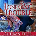 Lone Star Trouble: Love-n-Trouble Book 1 Audiobook by Autumn Piper Narrated by Susanna Burney