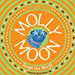 Molly Moon Stops the World: Molly Moon, Book 2 | Georgia Byng