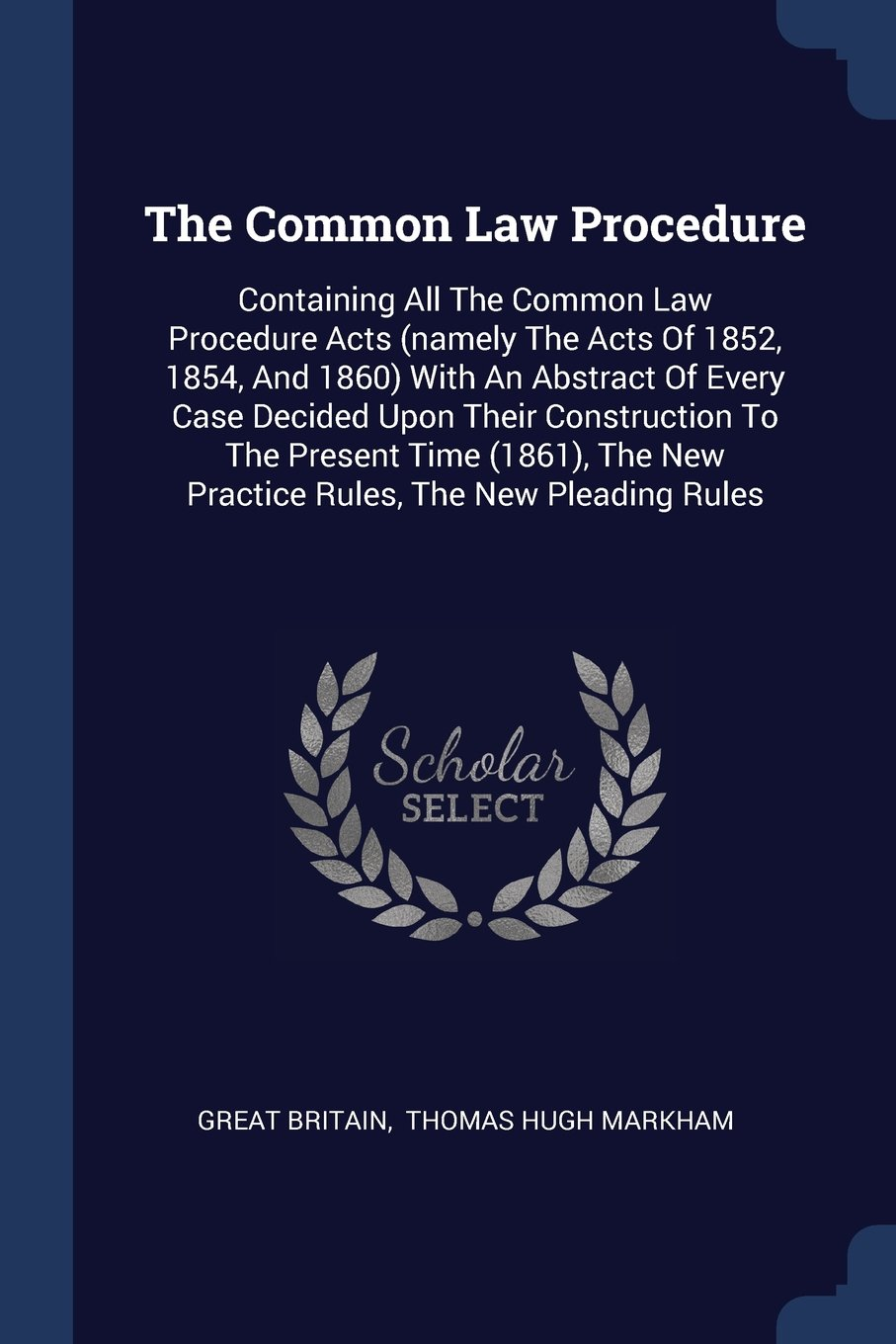 The Common Law Procedure: Containing All The Common Law Procedure Acts (namely The Acts Of 1852, 1854, And 1860) With An Abstract Of Every Case ... New Practice Rules, The New Pleading Rules ebook