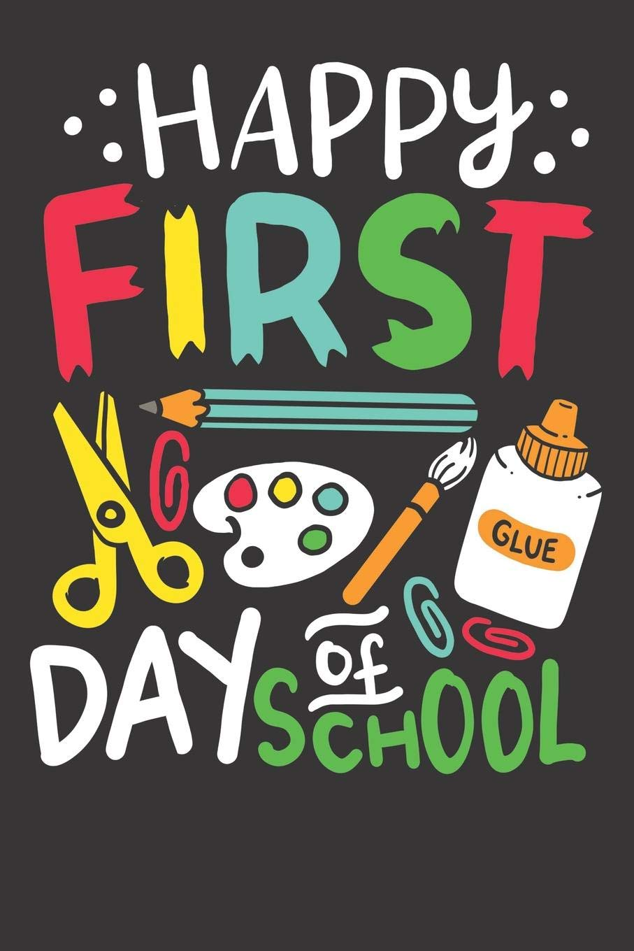 First Day of School Notebook: Happy First Day Of School Teacher Gift Funny  Pre K Stundent 6x9 College Ruled 120 Pages Student Teacher School:  Publishing, Charlottytom 15: 9781079530513: Amazon.com: Books