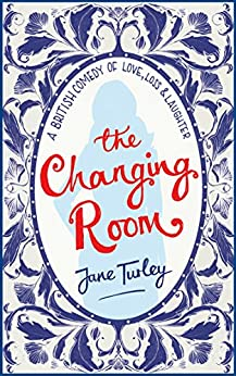 The Changing Room: A British Comedy of Love, Loss and Laughter by [Turley, Jane]