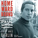 Homeward Bound: The Life of Paul Simon | Peter Ames Carlin