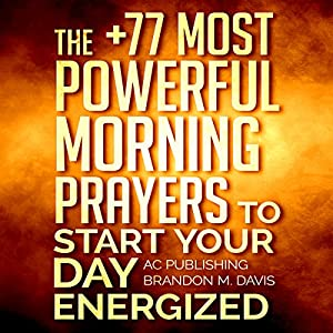 Prayer: The +77 Most Powerful Morning Prayers to Start Your Day Energized Audiobook