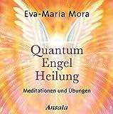 Quantum Engel Heilung. Meditationen und Übungen