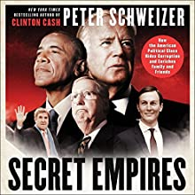 Secret Empires: How the American Political Class Hides Corruption and Enriches Family and Friends Audiobook by Peter Schweizer Narrated by Charles Constant