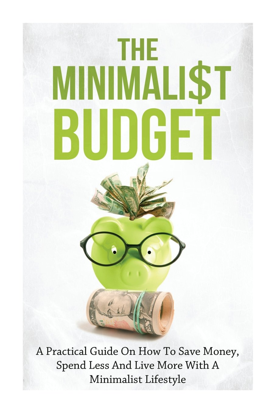 Download The Minimalist Budget: A Practical Guide On How To Save Money, Spend Less And Live More With A Minimalist Lifestyle PDF
