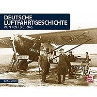 Deutsche Luftfahrtgeschichte: von 1891 bis 1945