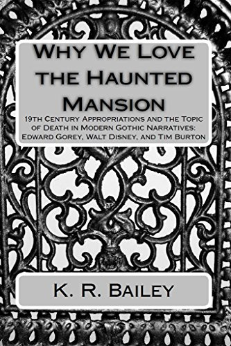Why We Love the Haunted Mansion: 19th Century Appropriations and the Topic of Death in Modern Gothic Narratives: Edward Gorey, Walt Disney, and Tim Burton Modern Mansion