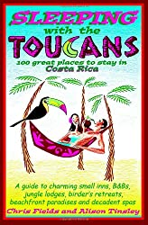 Sleeping with the Toucans: 100 Great Places to Stay in Costa Rica