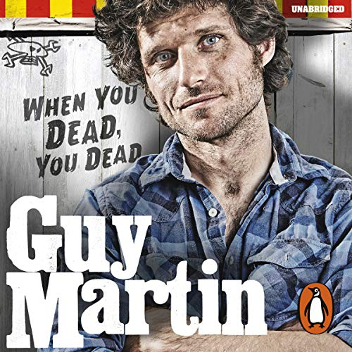 Guy Martin: When You Dead, You Dead - My Adventures as a Road Racing Truck Fitter Audiobook [Free Download by Trial] thumbnail