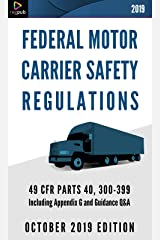 FEDERAL MOTOR CARRIER SAFETY REGULATIONS: 49 CFR PARTS 40 & 300-399 Including Appendix G and Guidance Q&A [OCTOBER 2019 EDITION] Kindle Edition