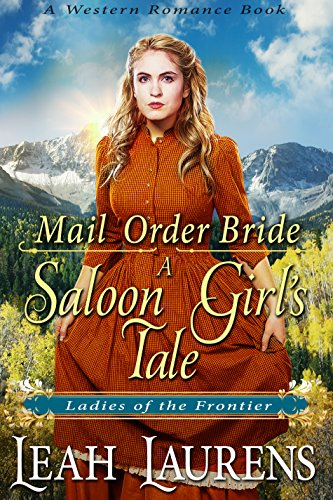 Mail Order Bride: A Saloon Girl's Tale (Ladies of The Frontier) (A Western Romance Book) cover