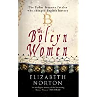 Boleyn Women: The Tudor Femmes Fatales Who Changed English History