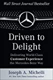 Driven to Delight: Delivering World-Class Customer Experience the Mercedes-Benz Way