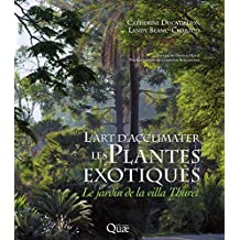 L'art d'acclimater les plantes exotiques: Le jardin de la Villa Thuret (Beau livre) (French Edition)