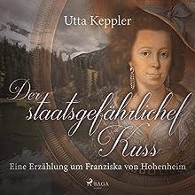 Der staatsgefährliche Kuss: Eine Erzählung um Franziska von Hohenheim Hörbuch von Utta Keppler Gesprochen von: Utta Keppler