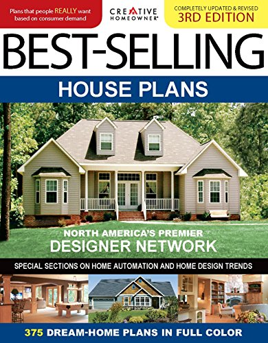 Best Selling House Plans  Completely Updated   Revised 3Rd Edition  Creative Homeowner  375 Dream Home Plans In Full Color  Special Sections On Home Automation  Home Design Trends  Curb Appeal    More