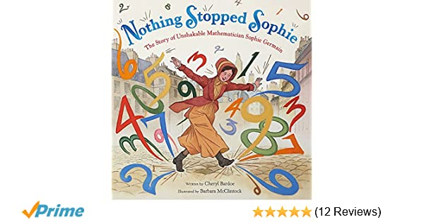 544c59e3 Nothing Stopped Sophie: The Story of Unshakable Mathematician Sophie  Germain: Cheryl Bardoe, Barbara McClintock: 9780316278201: Amazon.com: Books