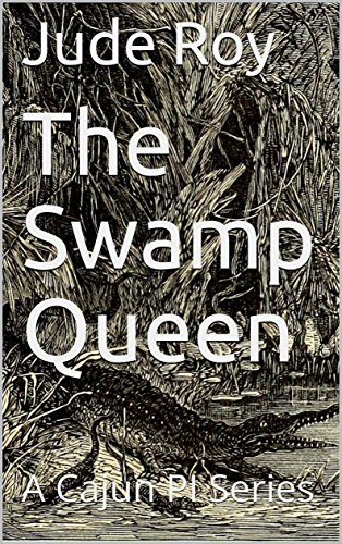 The Swamp Queen: A Cajun PI Series by [Roy, Jude]