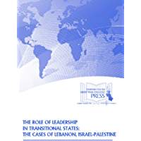 The Role of Leadership in Transitional States: The Cases of Lebanon, Israel-Palestine (English Edition)