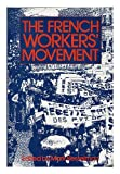 The French Workers' Movement : Economic Crisis and Political Change, Kesselman, Mark, 0043310958