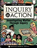 Inquiry in Action : Investigating Matter Through Inquiry, Kessler, James H. and Galvan, Patricia M., 0841274274