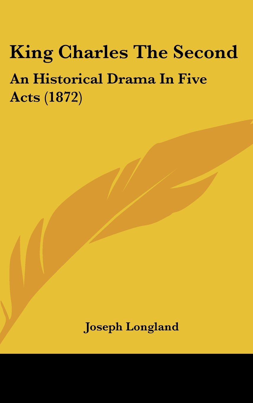 King Charles The Second: An Historical Drama In Five Acts (1872) PDF