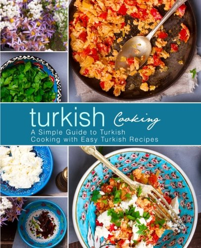 Turkish Cooking: A Simple Guide to Turkish Cooking with Easy Turkish Recipes by BookSumo Press