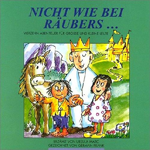 Nicht wie bei Räubers.: Vierzehn Abenteuer für grosse und kleine Leute