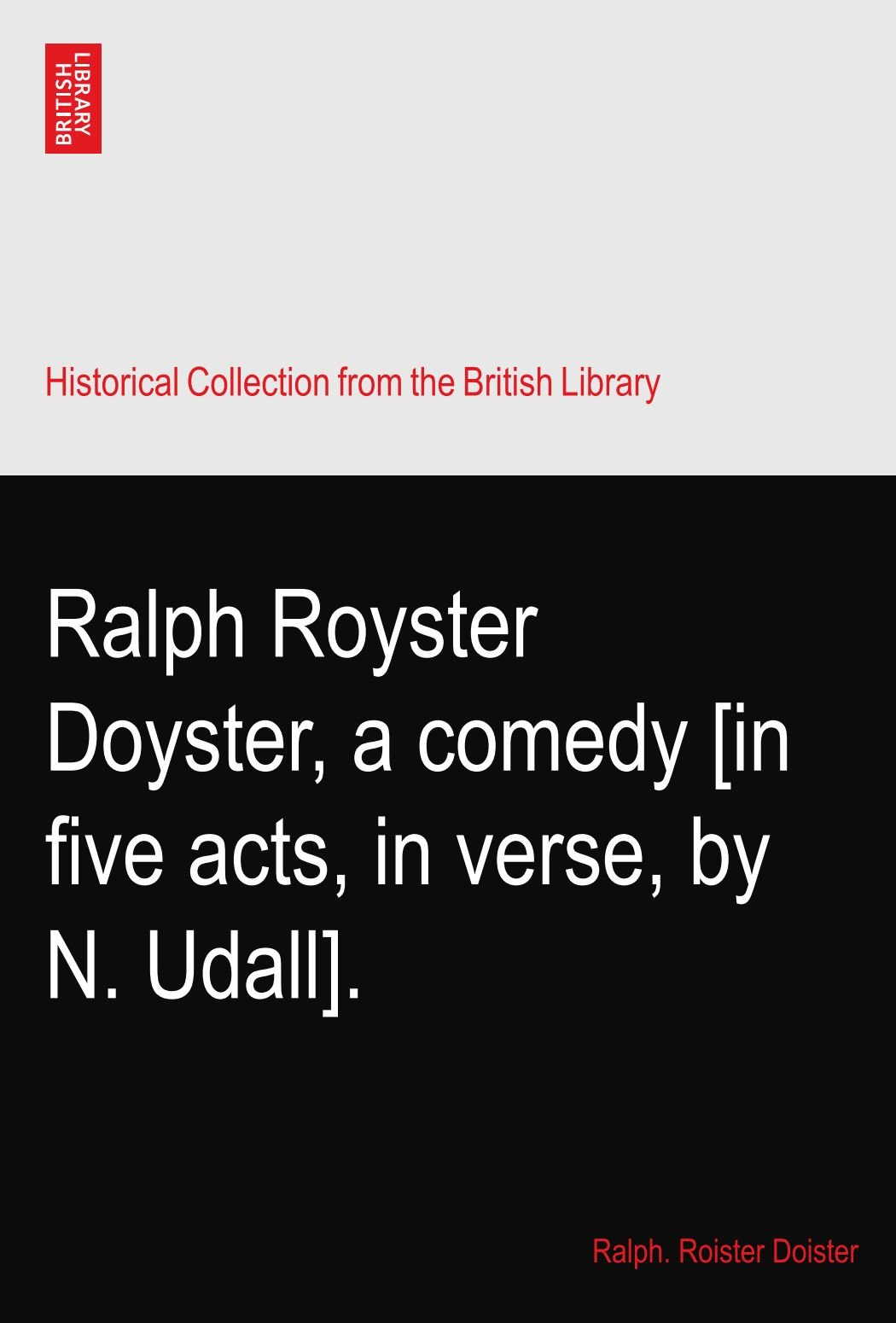 Download Ralph Royster Doyster, a comedy [in five acts, in verse, by N. Udall]. pdf