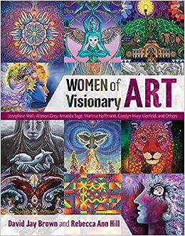 Women of Visionary Art: David Jay Brown, Rebecca Ann Hill