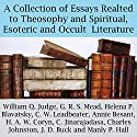 A Collection of Essays Related to Theosophy and Spiritual, Esoteric and Occult Literature Audiobook by William Q. Judge, G. R. S. Mead, Helena P. Blavatsky, C. W. Leadbeater, Annie Besant, H. A. W. Coryn Narrated by Michael Strader, Sandra Brautigam