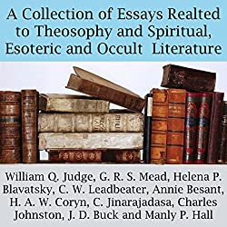 A Collection of Essays Related to Theosophy and Spiritual, Esoteric and Occult Literature