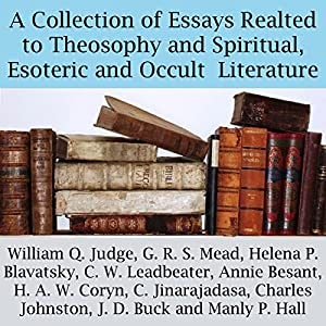 A Collection of Essays Related to Theosophy and Spiritual, Esoteric and Occult Literature Audiobook