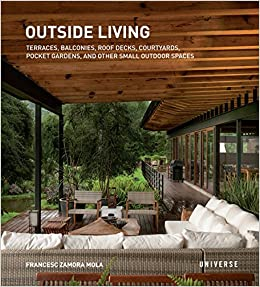 Outside Living Terraces Balconies Roof Decks Courtyards Pocket Gardens And Other Small Outdoor Spaces Mola Francesc Zamora 9780789329189 Amazon Com Books