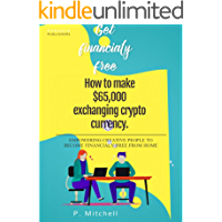 How to make $65,000 exchanging cryptocurrency (English Edition)