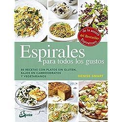 Espirales para todos los gustos: 80 recetas con platos sin gluten, bajos en carbohidratos y vegetarianos