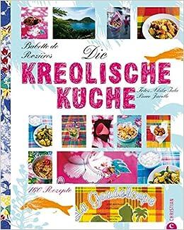 Charmant Kreolische Küche: 160 Rezepte: Amazon.co.uk: Babette De Rozières, Helmut  Ertl: 9783862441587: Books