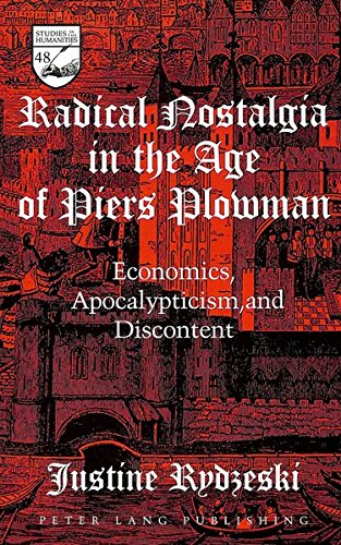 Radical Nostalgia in the Age of  «Piers Plowman»: Economics, Apocalypticism, and Discontent (Studies in the Humanities) by Peter Lang Inc., International Academic Publishers