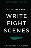 Write Fight Scenes: From Dojo to Page (Six Simple Steps Book 2)