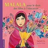 Malala pour le droit des filles à l'éducation par Raphaële Frier