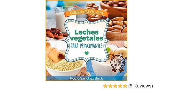 Amazon.com: Leches vegetales para principiantes: Más de 12 recetas básicas para comenzar (Spanish Edition) eBook: Rocío Sánchez-Beck: Kindle Store