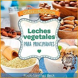 Leches vegetales para principiantes: Más de 12 recetas básicas para comenzar (Spanish Edition)