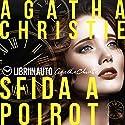 Sfida a Poirot Performance by Agatha Christie Narrated by Riccardo Peroni, Ruggero Andreozzi, Alessandro Zurla, Tania De Domenico, Giancarlo De Angeli, Federica Tabori