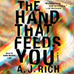The Hand That Feeds You: A Novel | A.J. Rich